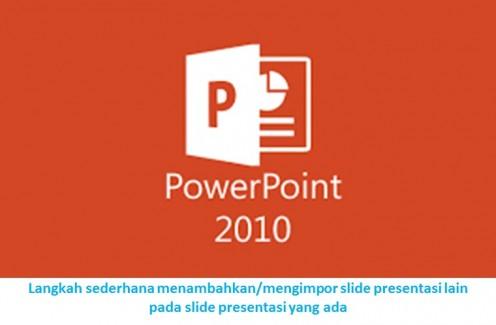Langkah sederhana menambahkan/mengimpor slide presentasi lain pada slide power point yang ada